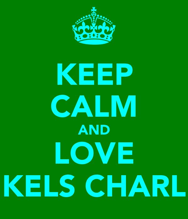 KEEP CALM AND LOVE KELS CHARL