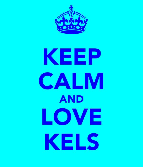 KEEP CALM AND LOVE KELS