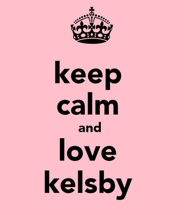 keep  calm  and  love  kelsby