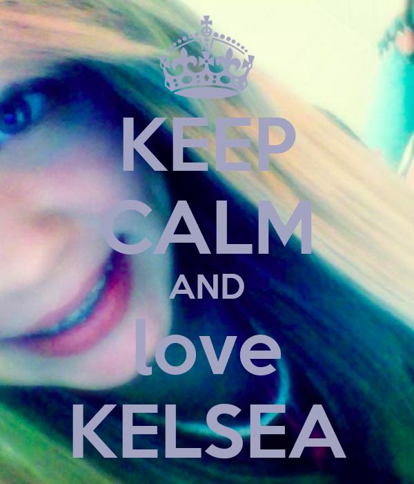 KEEP CALM AND love KELSEA