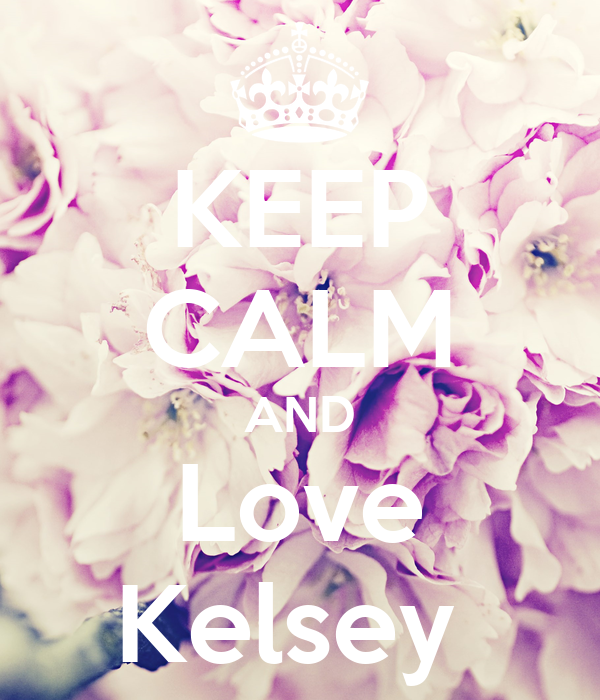 KEEP CALM AND Love Kelsey