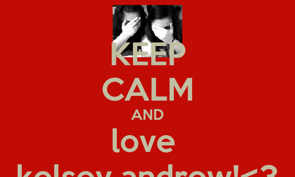 KEEP CALM AND love  kelsey andrew!<3