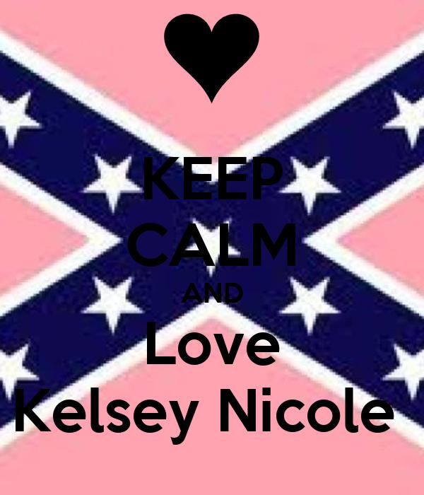 KEEP CALM AND Love Kelsey Nicole