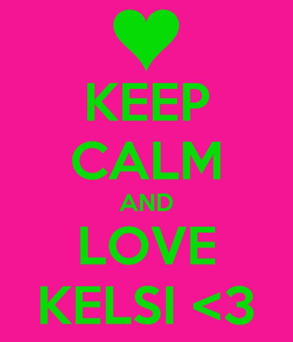 KEEP CALM AND LOVE KELSI <3