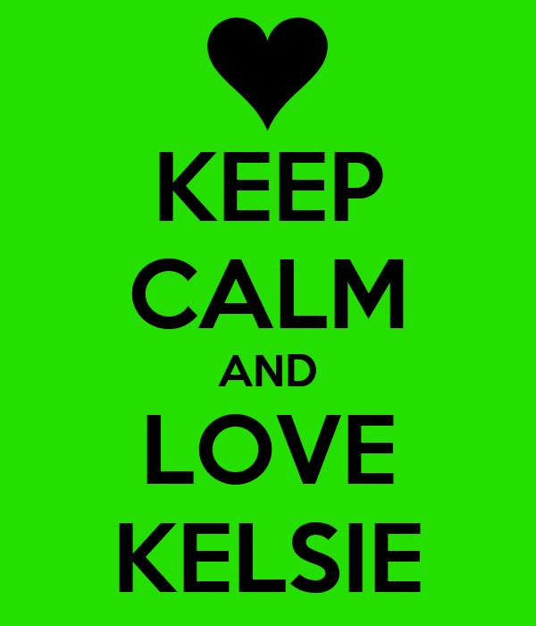 KEEP CALM AND LOVE KELSIE