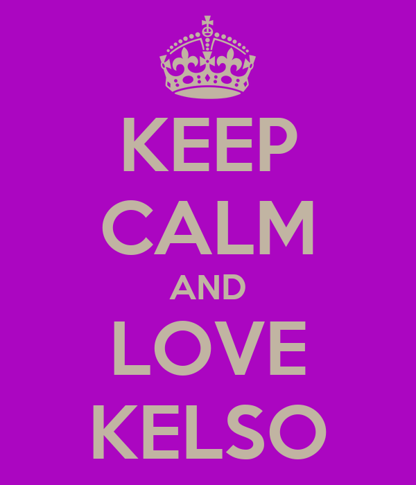 KEEP CALM AND LOVE KELSO