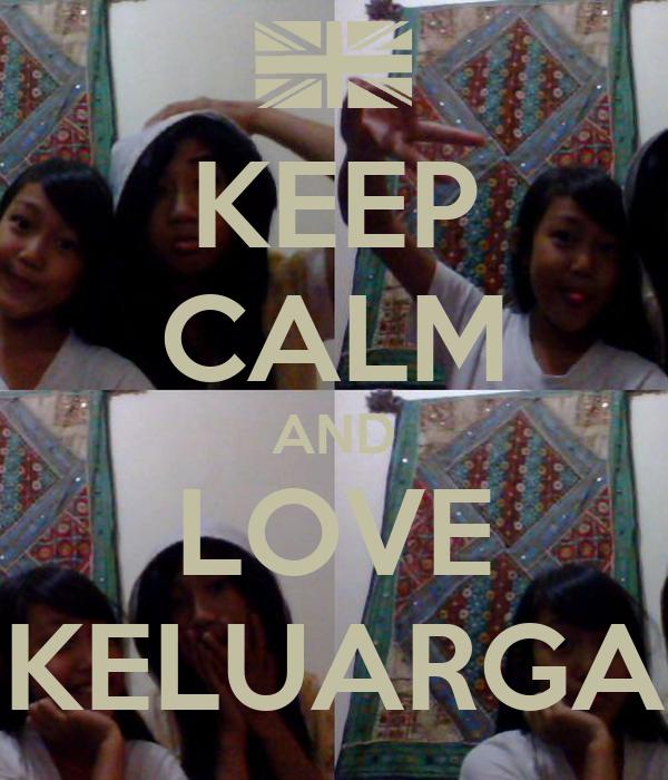 KEEP CALM AND LOVE KELUARGA