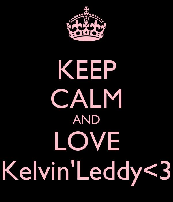 KEEP CALM AND LOVE Kelvin'Leddy<3