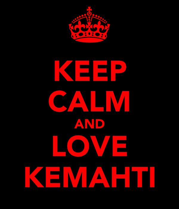 KEEP CALM AND LOVE KEMAHTI
