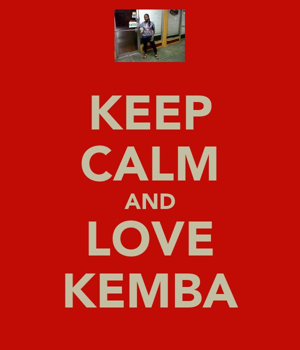 KEEP CALM AND LOVE KEMBA
