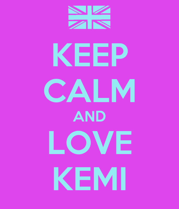 KEEP CALM AND LOVE KEMI