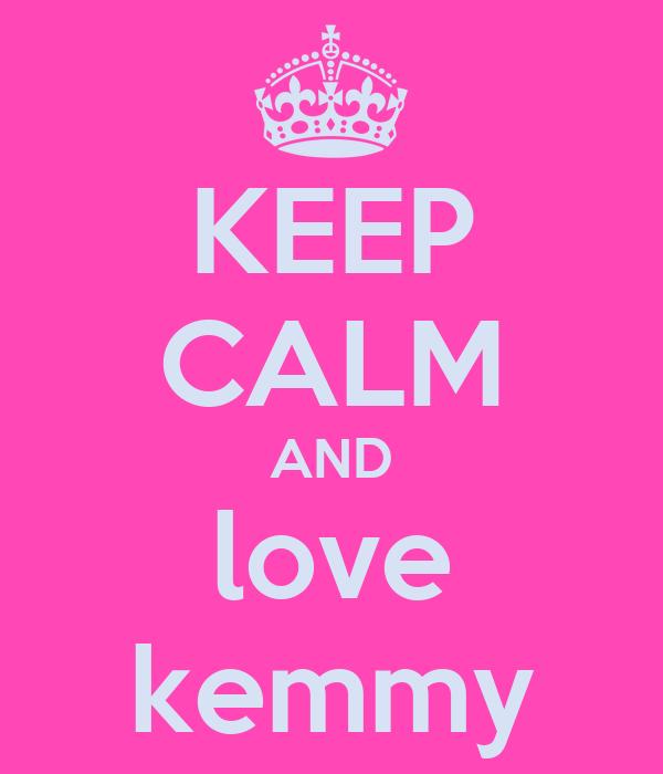 KEEP CALM AND love kemmy