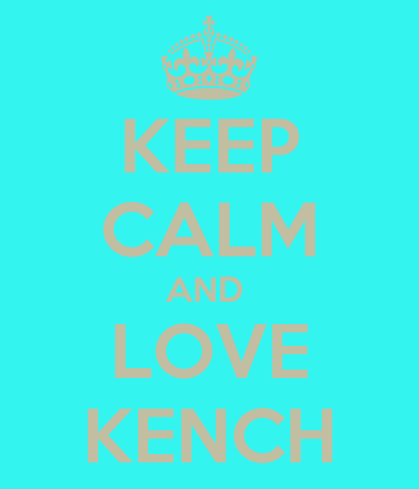 KEEP CALM AND  LOVE KENCH