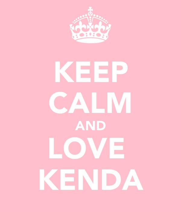 KEEP CALM AND LOVE  KENDA