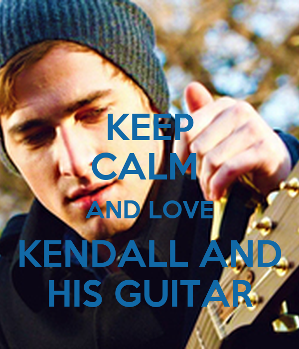 KEEP CALM  AND LOVE KENDALL AND HIS GUITAR