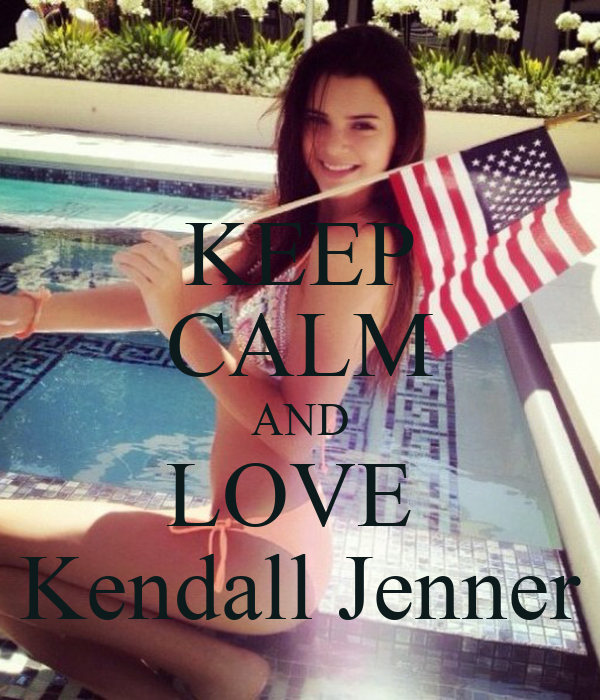 KEEP CALM AND LOVE  Kendall Jenner