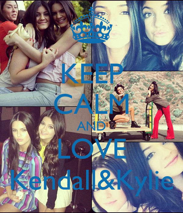 KEEP CALM AND LOVE Kendall&Kylie