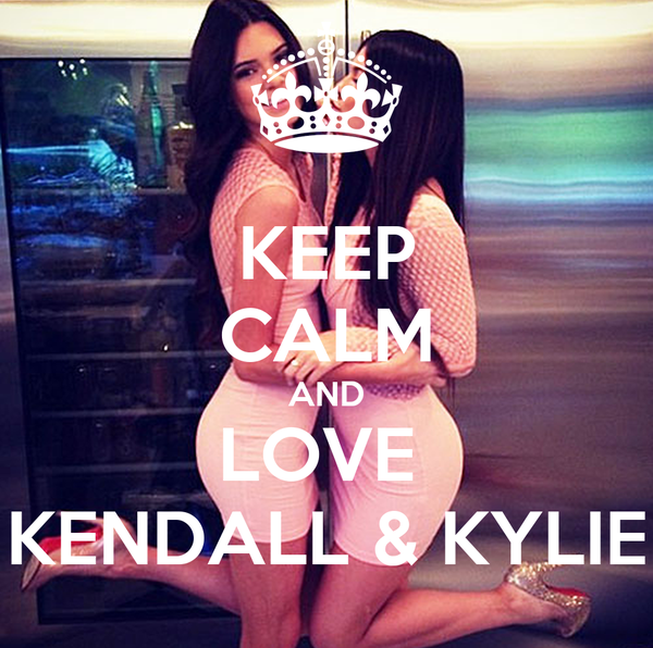 KEEP CALM AND LOVE  KENDALL & KYLIE