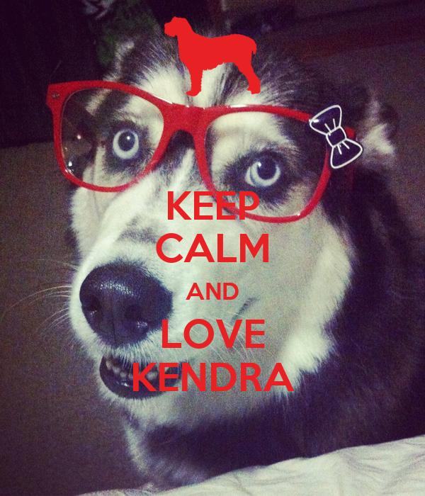 KEEP CALM AND LOVE KENDRA