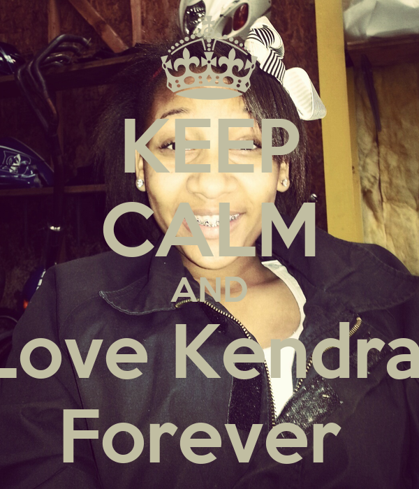 KEEP CALM AND Love Kendra  Forever