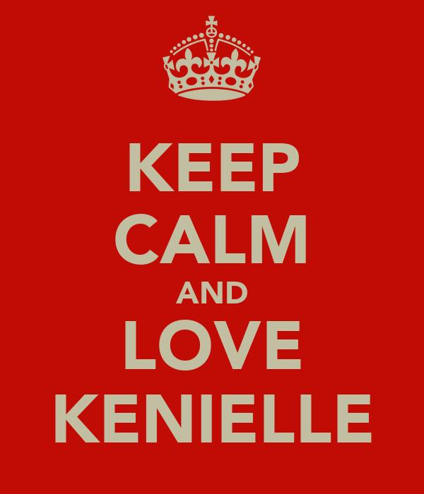 KEEP CALM AND LOVE KENIELLE