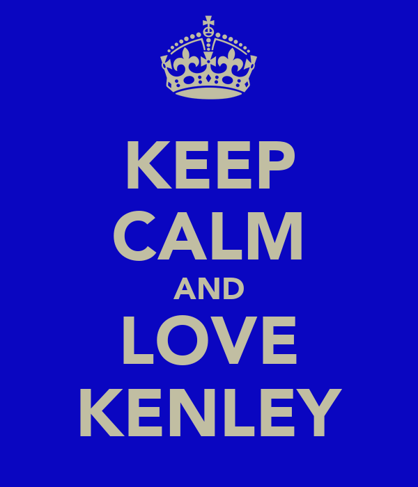 KEEP CALM AND LOVE KENLEY