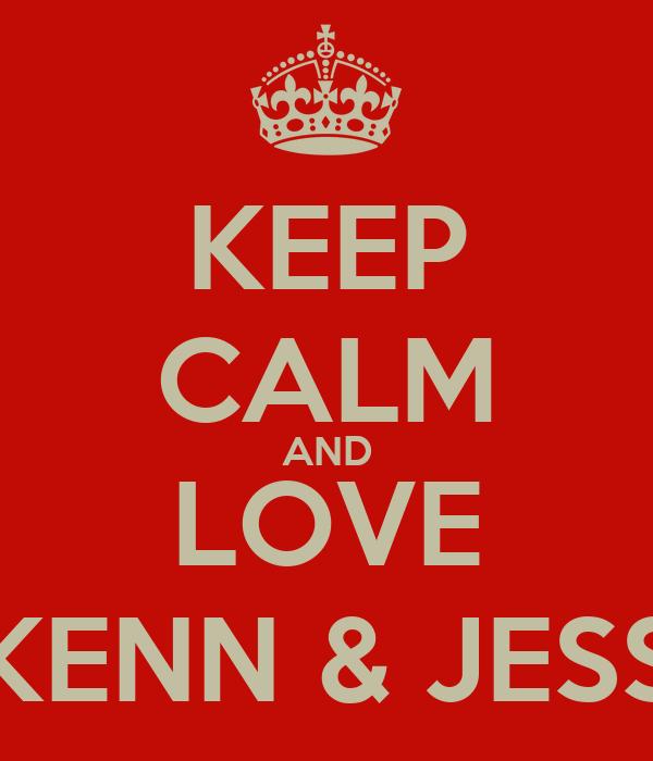 KEEP CALM AND LOVE KENN & JESS