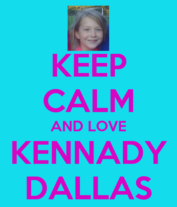 KEEP CALM AND LOVE KENNADY DALLAS