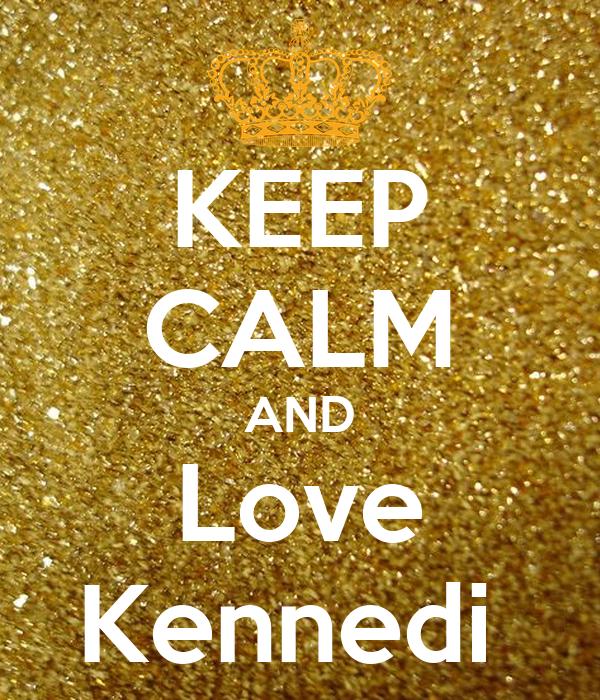 KEEP CALM AND Love Kennedi