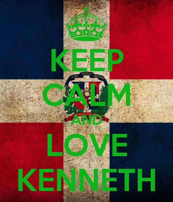 KEEP CALM AND LOVE KENNETH