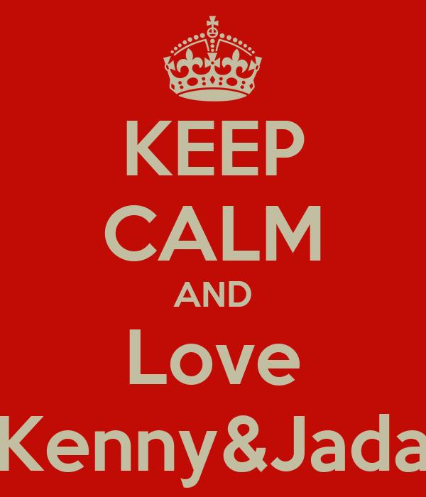 KEEP CALM AND Love Kenny&Jada