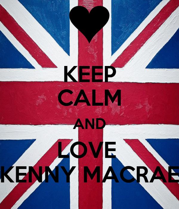 KEEP CALM AND LOVE   KENNY MACRAE