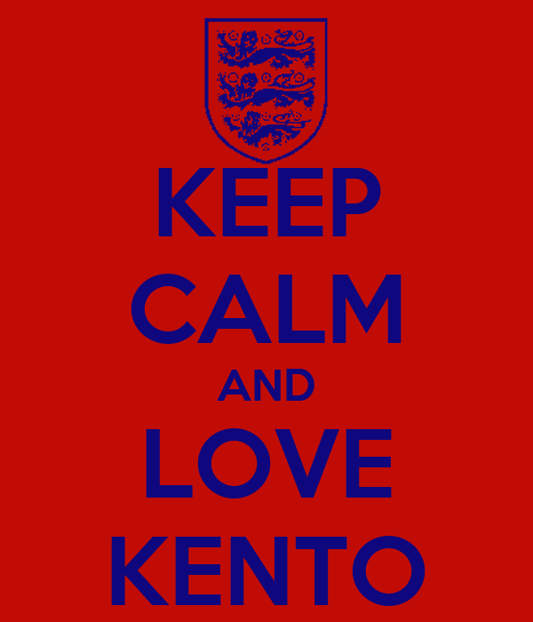 KEEP CALM AND LOVE KENTO