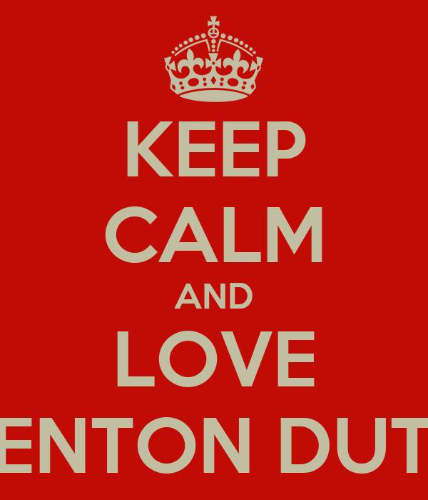 KEEP CALM AND LOVE KENTON DUTY