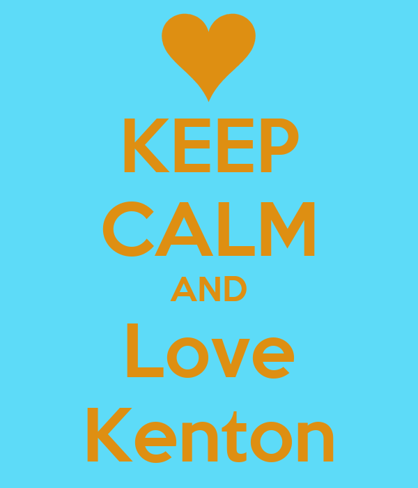 KEEP CALM AND Love Kenton