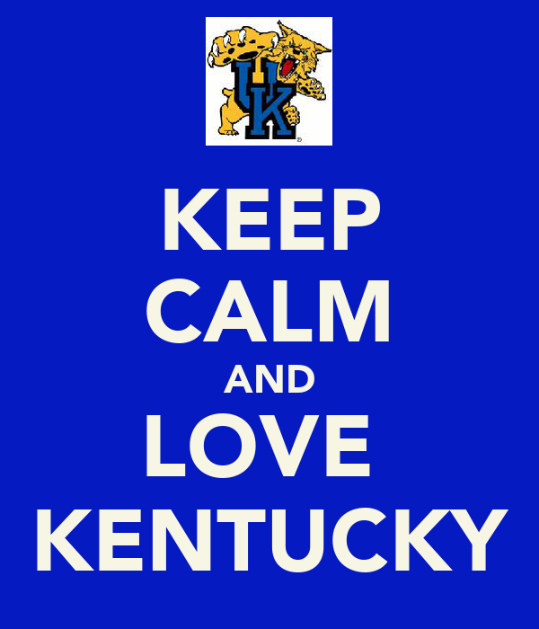 KEEP CALM AND LOVE  KENTUCKY