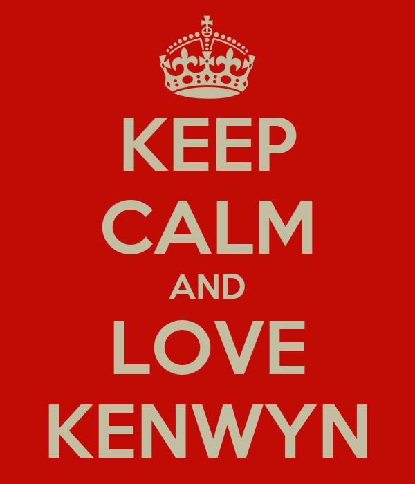 KEEP CALM AND LOVE KENWYN