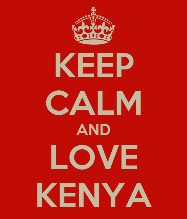 KEEP CALM AND LOVE KENYA
