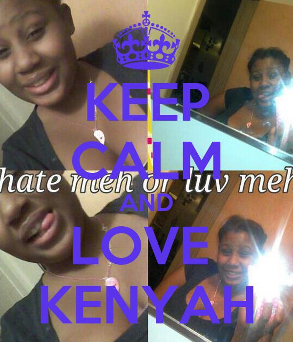 KEEP CALM AND LOVE  KENYAH