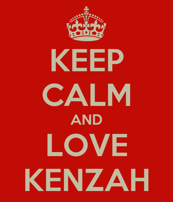 KEEP CALM AND LOVE KENZAH