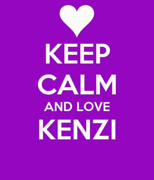 KEEP CALM AND LOVE KENZI