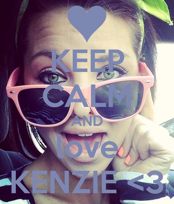 KEEP CALM AND love KENZIE <3