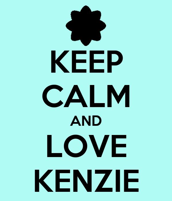 KEEP CALM AND LOVE KENZIE