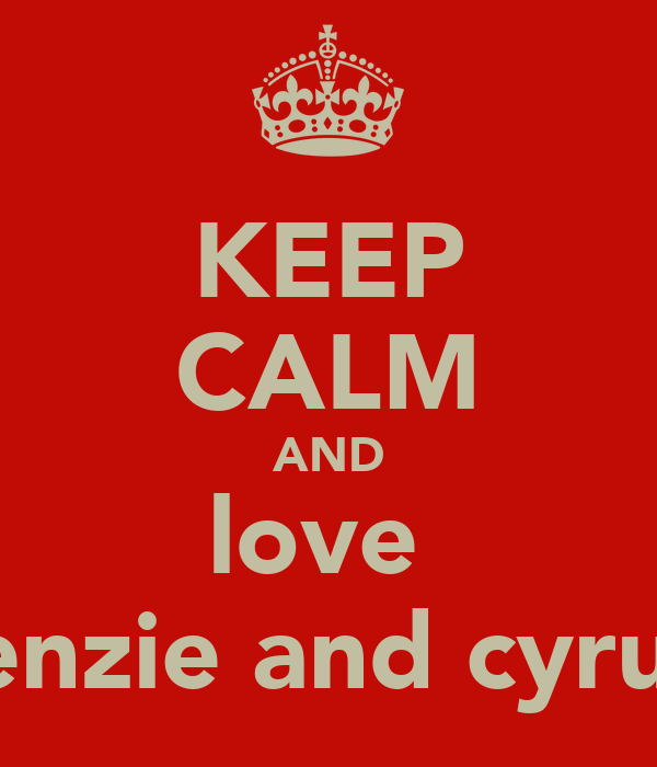 KEEP CALM AND love  kenzie and cyrus