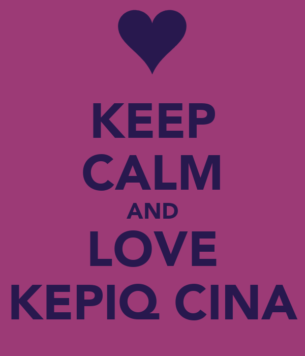 KEEP CALM AND LOVE KEPIQ CINA