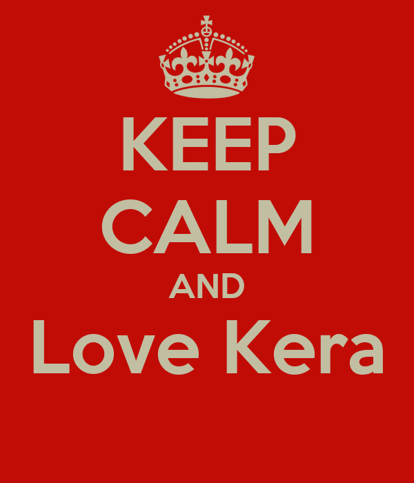 KEEP CALM AND Love Kera