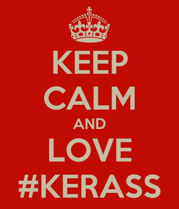 KEEP CALM AND LOVE #KERASS