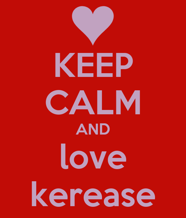KEEP CALM AND love kerease