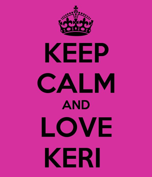 KEEP CALM AND LOVE KERI