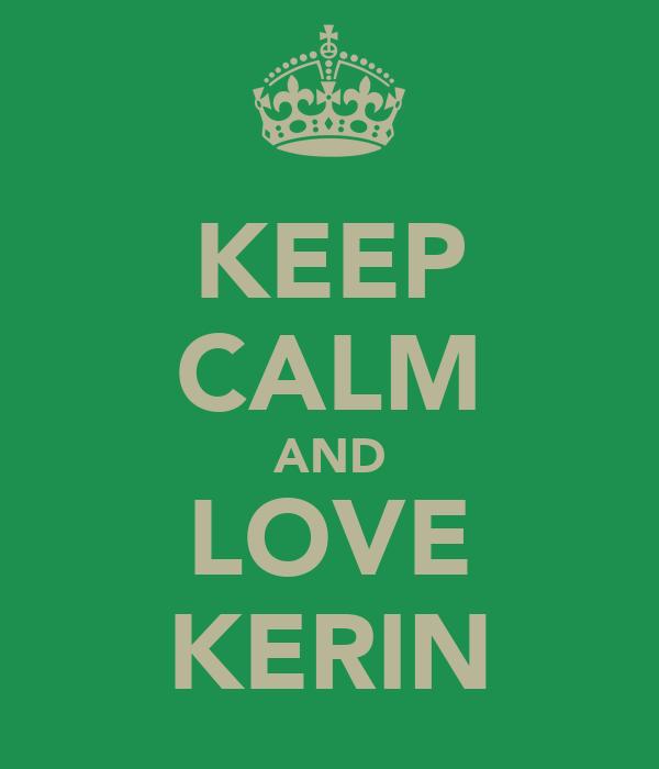 KEEP CALM AND LOVE KERIN